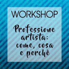Professione artista: come, cosa e perchè | workshop | 29.9.2019