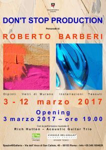 """don't stop production"" -  personale di roberto barberi dal 3 al 12 marzo 2017"